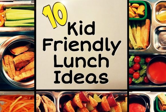10 Kid Friendly Lunch Ideas